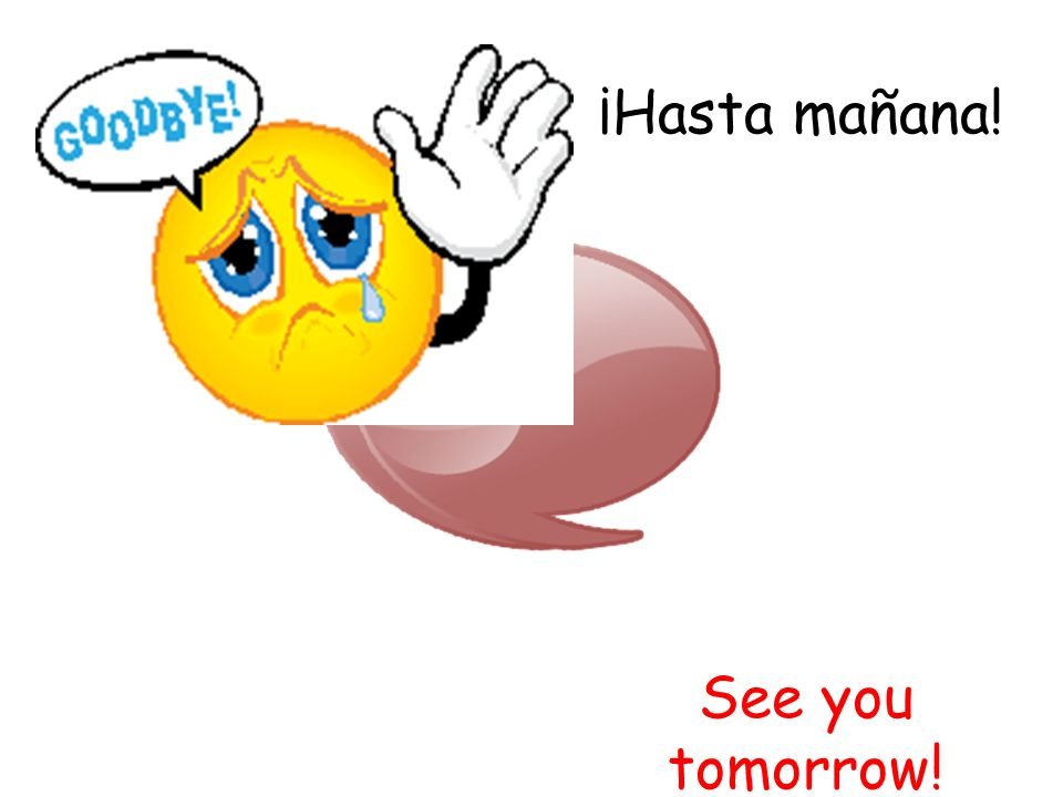 ¡Hasta mañana! See you tomorrow!