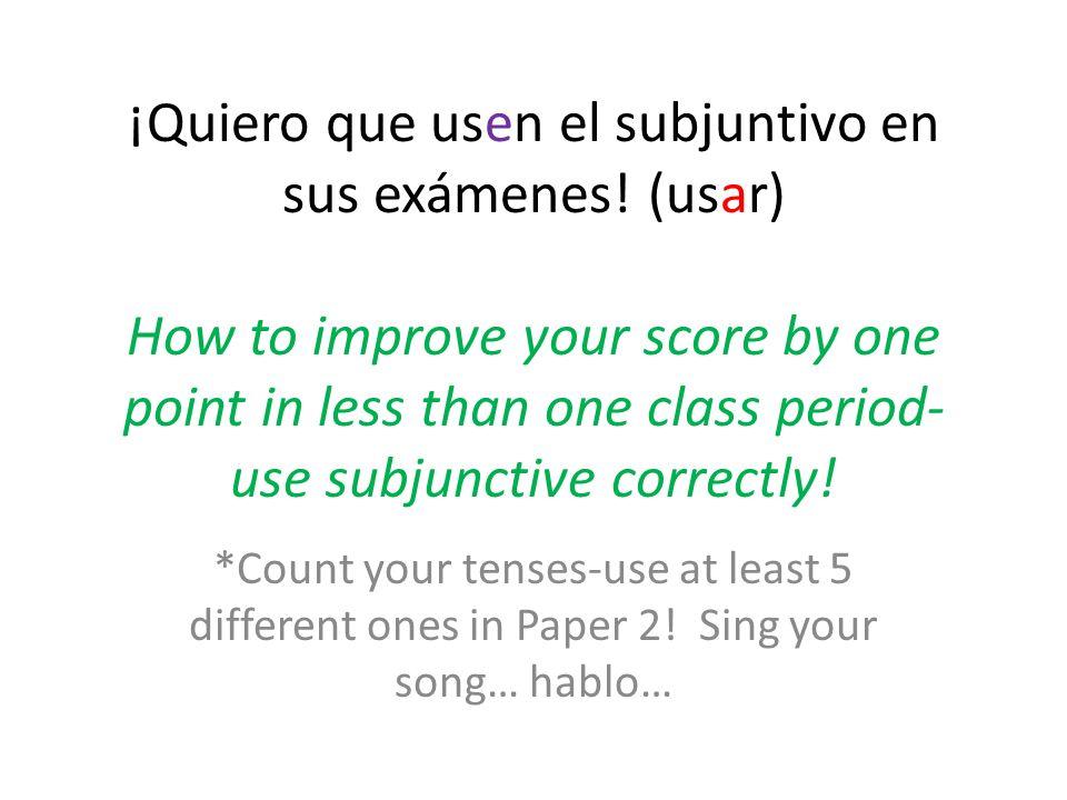 ¡Quiero que usen el subjuntivo en sus exámenes