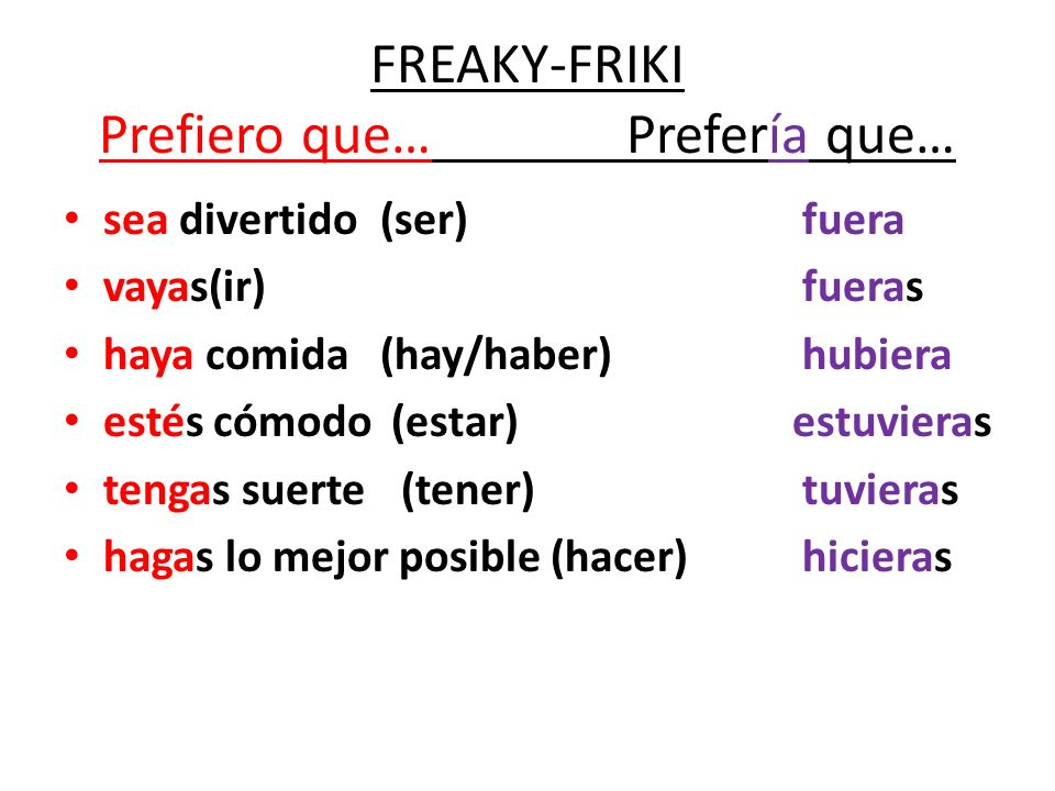 FREAKY-FRIKI Prefiero que… Prefería que…