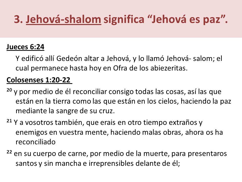 3. Jehová-shalom significa Jehová es paz .