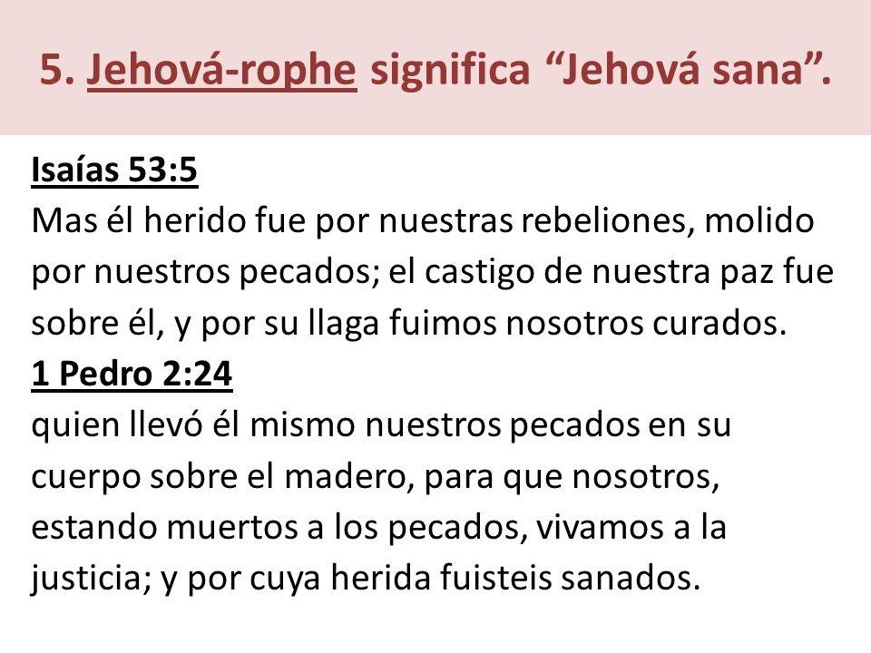 5. Jehová-rophe significa Jehová sana .