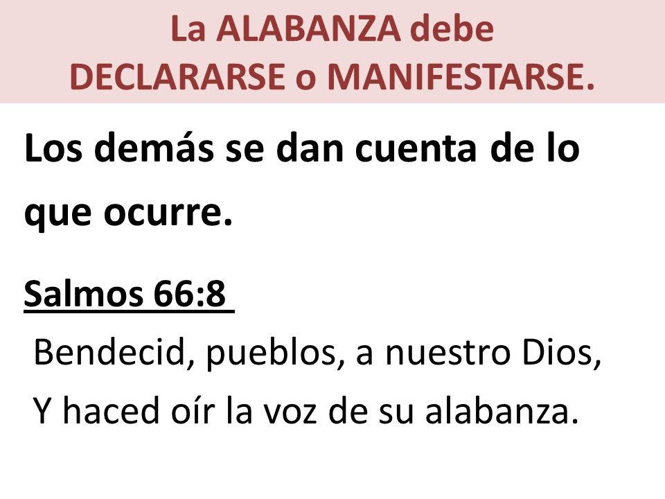 La ALABANZA debe DECLARARSE o MANIFESTARSE.