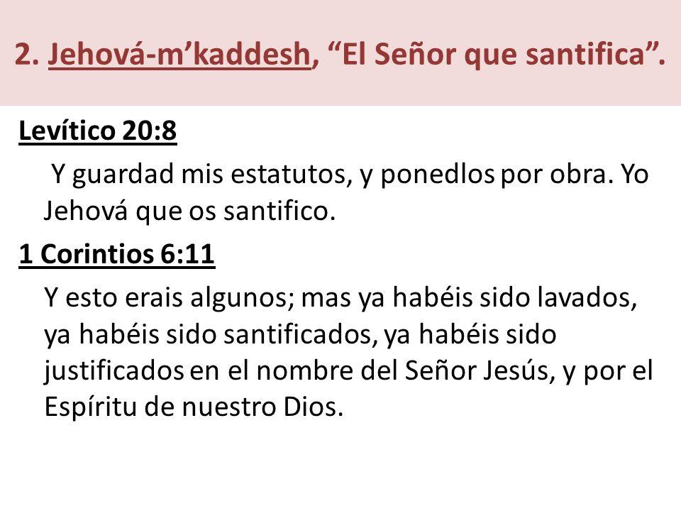 2. Jehová-m'kaddesh, El Señor que santifica .