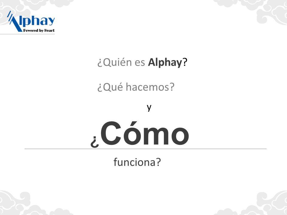 ¿Cómo ¿Quién es Alphay ¿Qué hacemos funciona y