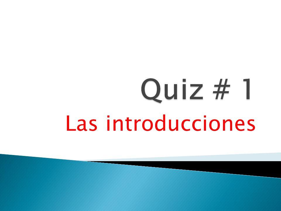 Quiz # 1 Las introducciones