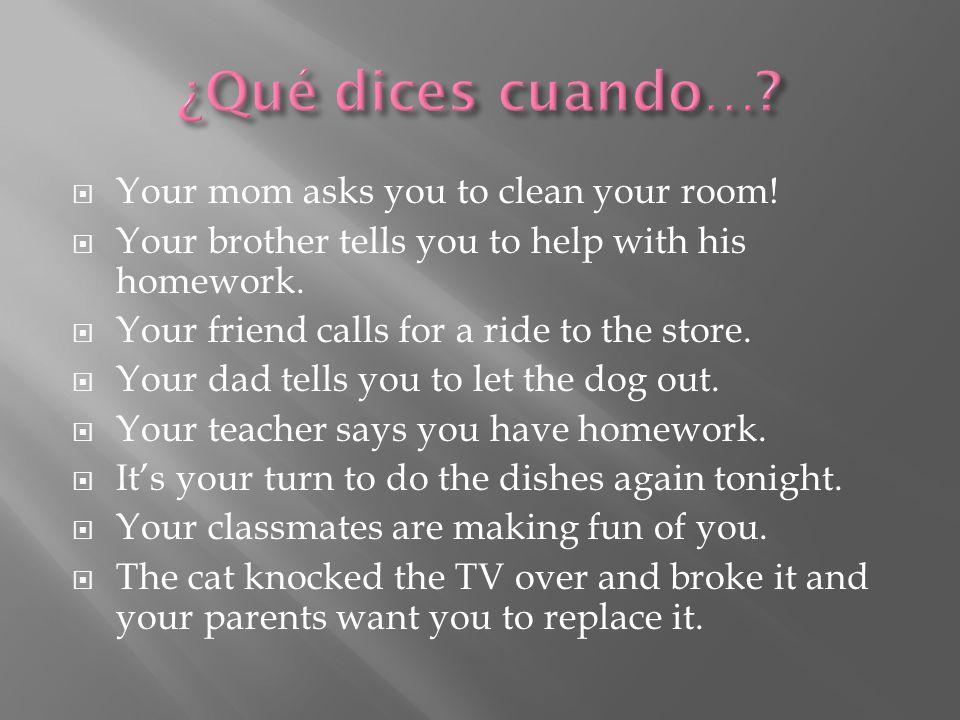 ¿Qué dices cuando… Your mom asks you to clean your room!