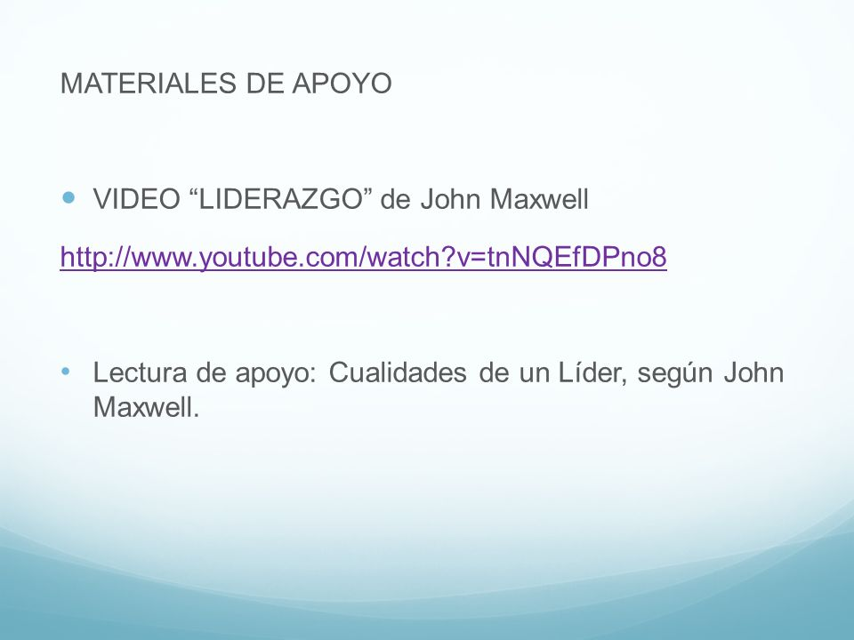 MATERIALES DE APOYO VIDEO LIDERAZGO de John Maxwell. http://www.youtube.com/watch v=tnNQEfDPno8.