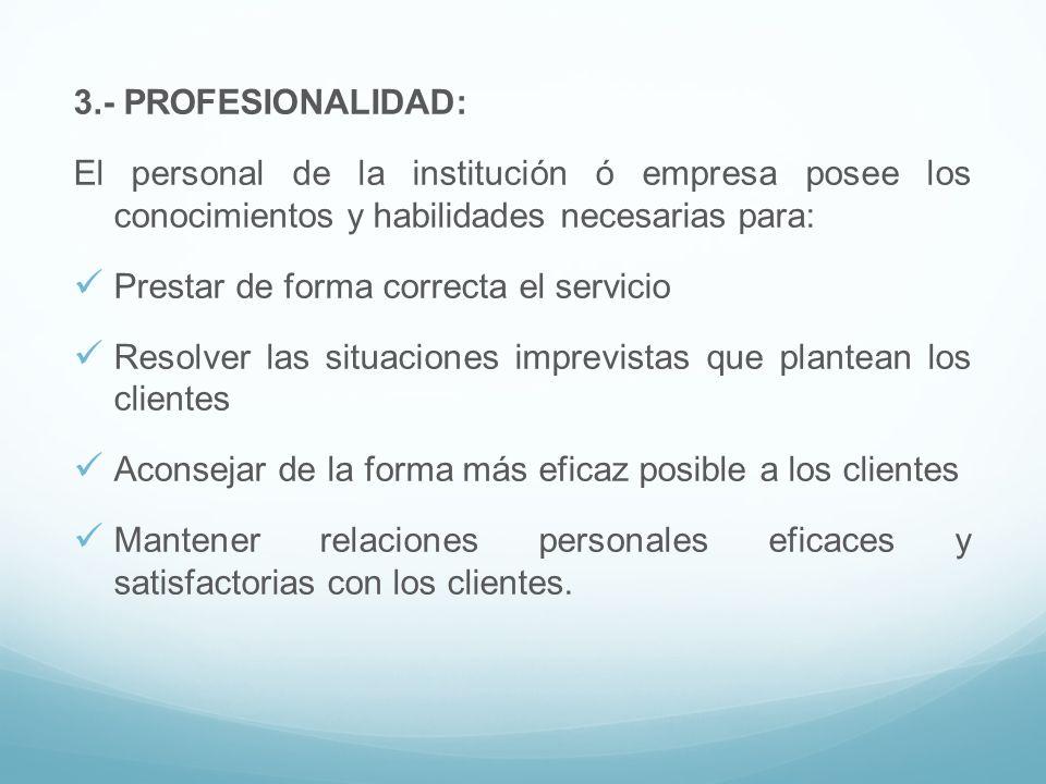 3.- PROFESIONALIDAD: El personal de la institución ó empresa posee los conocimientos y habilidades necesarias para: