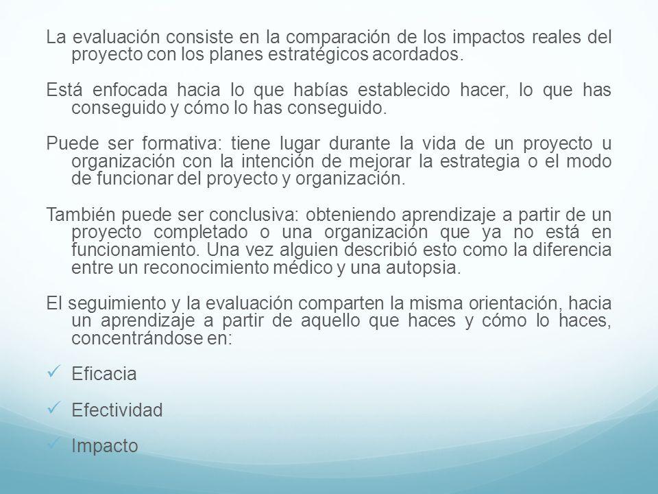 La evaluación consiste en la comparación de los impactos reales del proyecto con los planes estratégicos acordados.