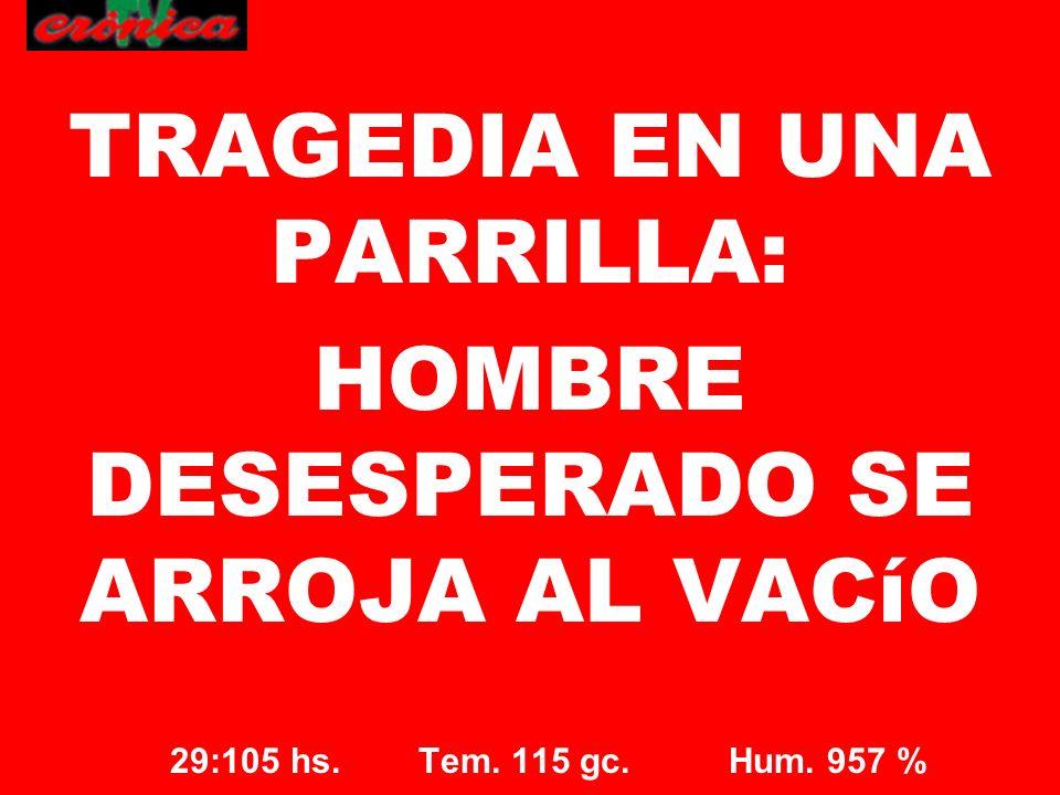 TRAGEDIA EN UNA PARRILLA: HOMBRE DESESPERADO SE ARROJA AL VACíO