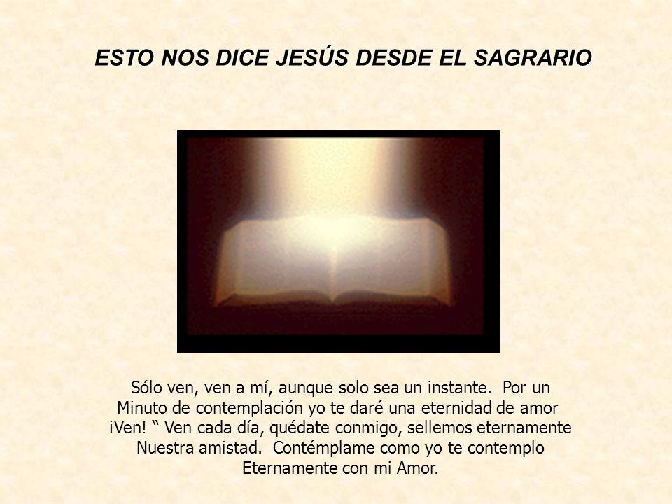 ESTO NOS DICE JESÚS DESDE EL SAGRARIO