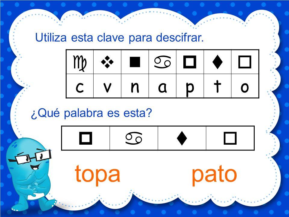 topa pato c v n a p t o p a t o Utiliza esta clave para descifrar.