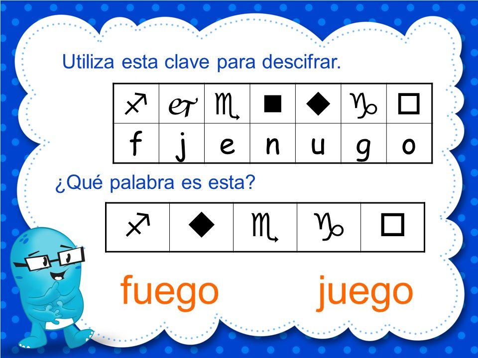 fuego juego f u e g o f j e n u g o Utiliza esta clave para descifrar.