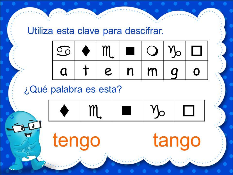 tengo tango t e n g o a t e n m g o Utiliza esta clave para descifrar.