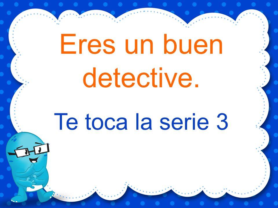 Eres un buen detective. Te toca la serie 3