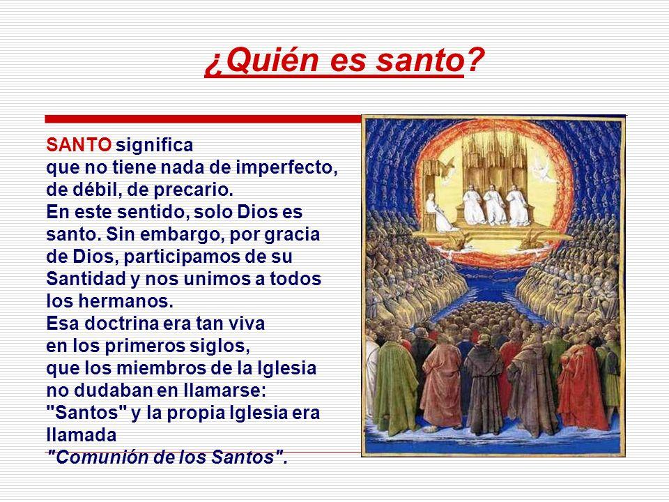 ¿Quién es santo SANTO significa que no tiene nada de imperfecto, de débil, de precario.