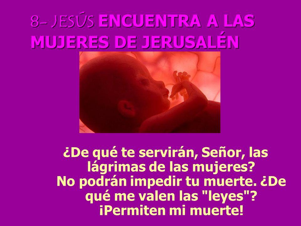 8- JESÚS ENCUENTRA A LAS MUJERES DE JERUSALÉN
