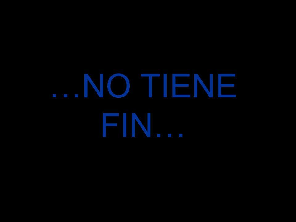 …NO TIENE FIN…