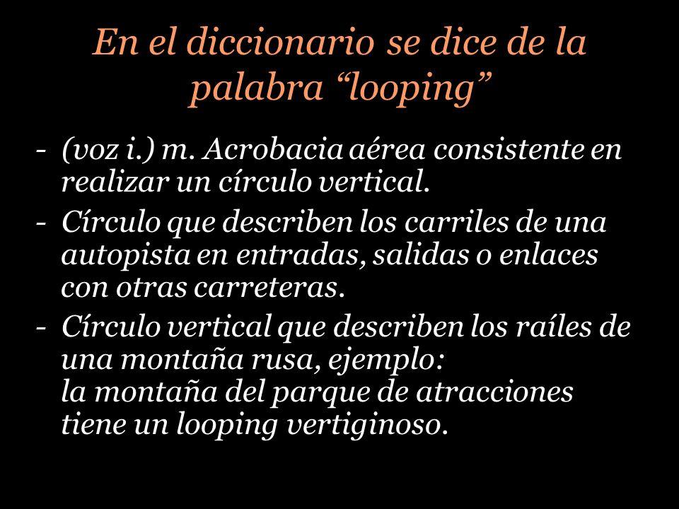 En el diccionario se dice de la palabra looping