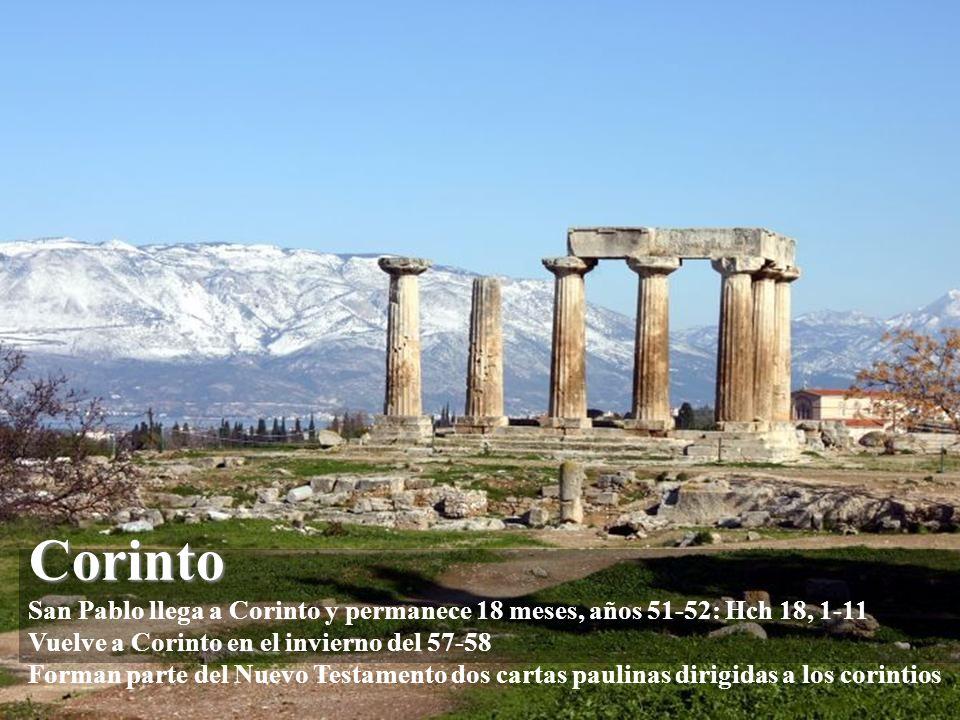 Corinto San Pablo llega a Corinto y permanece 18 meses, años 51-52: Hch 18, 1-11 Vuelve a Corinto en el invierno del 57-58 Forman parte del Nuevo Testamento dos cartas paulinas dirigidas a los corintios