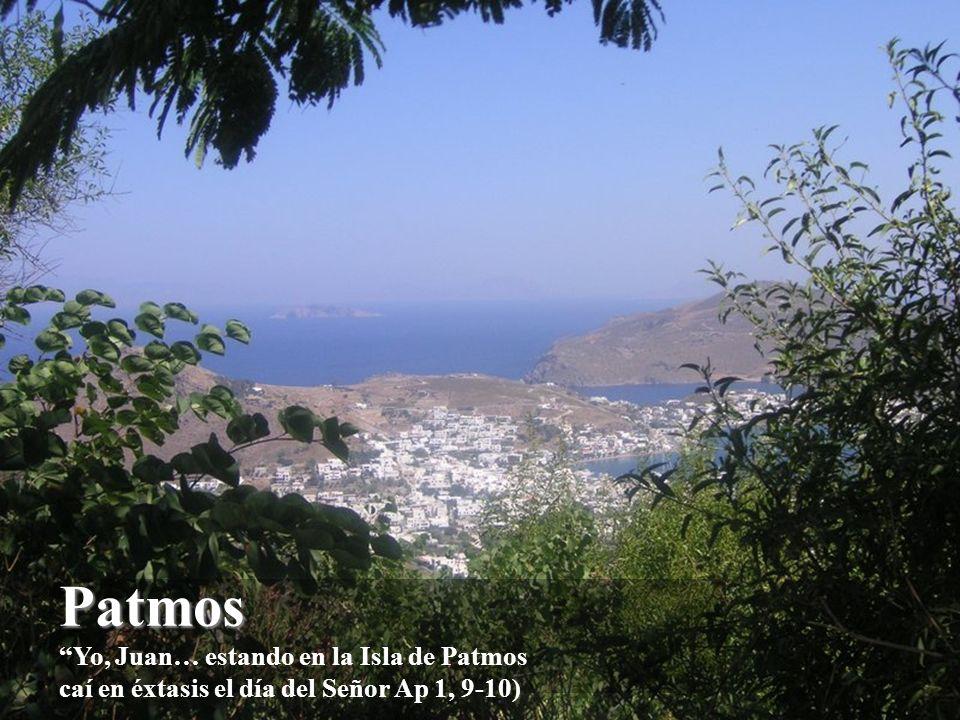 Patmos Yo, Juan… estando en la Isla de Patmos caí en éxtasis el día del Señor Ap 1, 9-10)