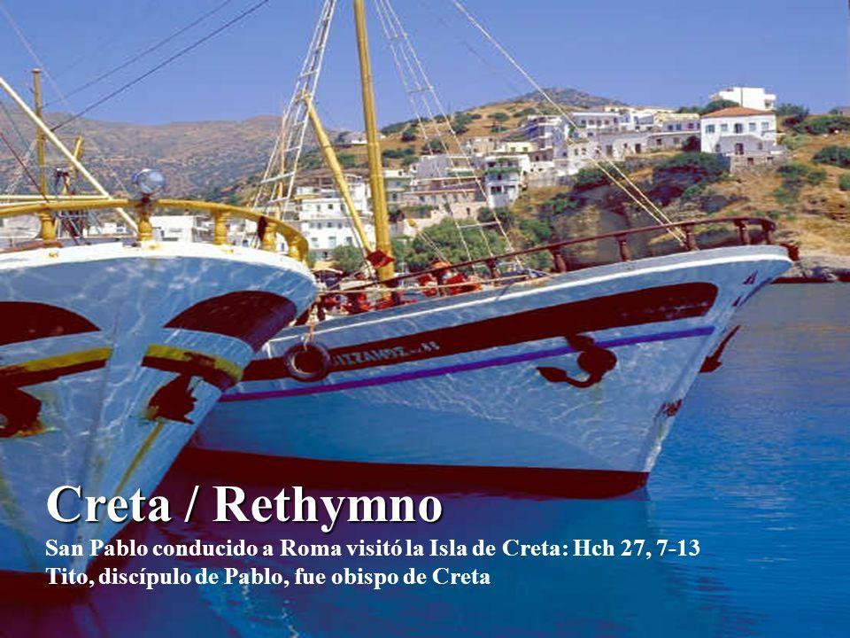 Creta / Rethymno San Pablo conducido a Roma visitó la Isla de Creta: Hch 27, 7-13 Tito, discípulo de Pablo, fue obispo de Creta