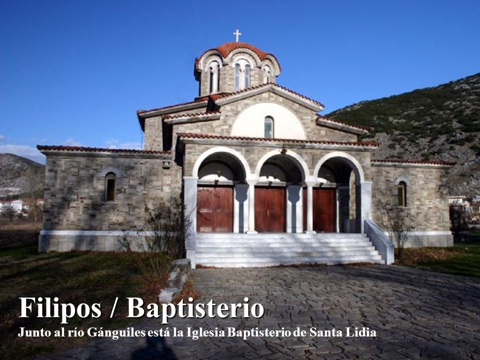 Filipos / Baptisterio Junto al río Gánguiles está la Iglesia Baptisterio de Santa Lidia