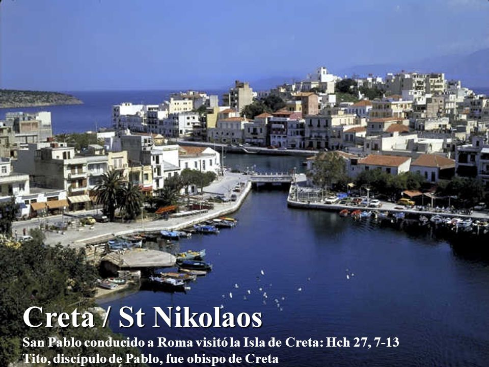 Creta / St Nikolaos San Pablo conducido a Roma visitó la Isla de Creta: Hch 27, 7-13 Tito, discípulo de Pablo, fue obispo de Creta