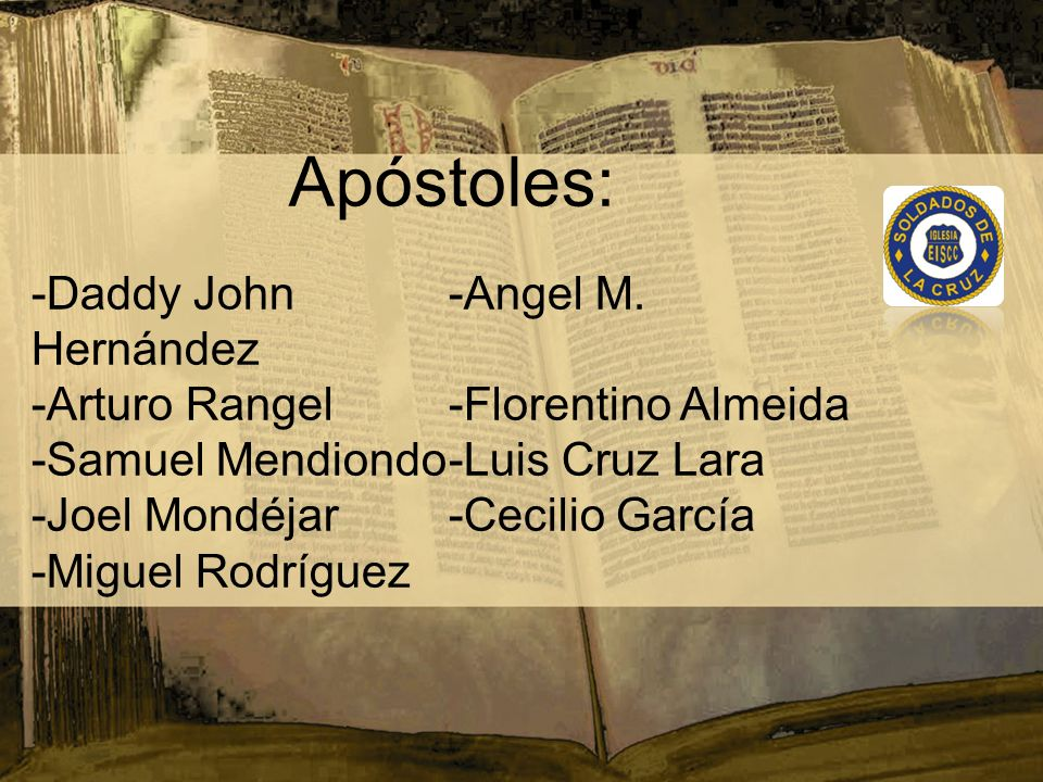 Apóstoles: -Daddy John -Angel M. Hernández