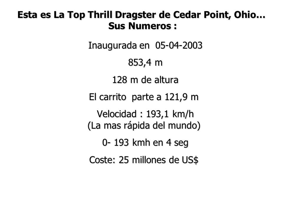 Esta es La Top Thrill Dragster de Cedar Point, Ohio… Sus Numeros :