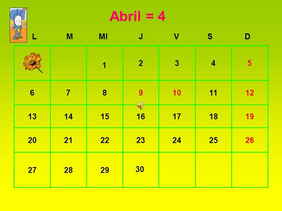 Abril = 4 L. M. MI. J. V. S. D. 2. 3. 4. 5. 6. 7. 8. 9. 10. 11. 12. 13. 14. 15.