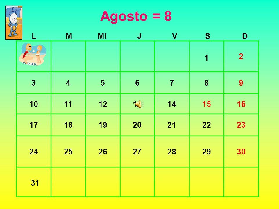Agosto = 8 L. M. MI. J. V. S. D. 2. 3. 4. 5. 6. 7. 8. 9. 10. 11. 12. 13. 14. 15.