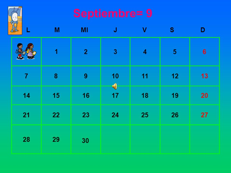 Septiembre= 9 L. M. MI. J. V. S. D. 2. 3. 4. 5. 6. 7. 8. 9. 10. 11. 12. 13. 14. 15.