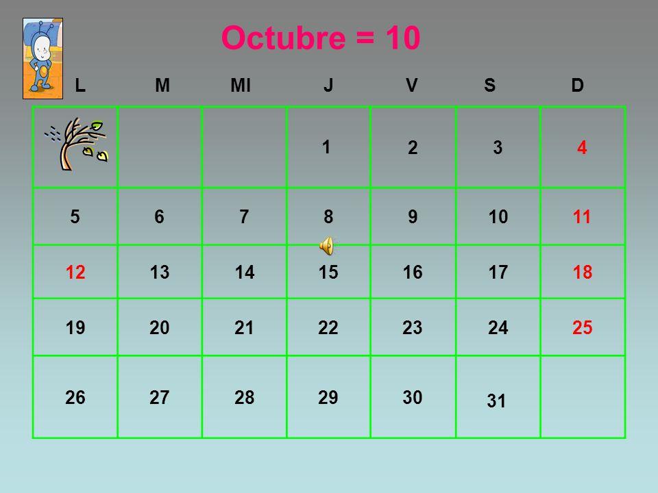 Octubre = 10 L. M. MI. J. V. S. D. 2. 3. 4. 5. 6. 7. 8. 9. 10. 11. 12. 13. 14. 15.