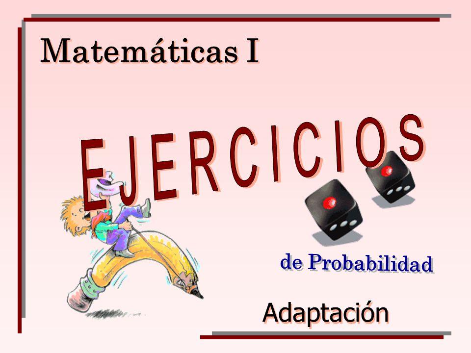 Matemáticas I E J E R C I C I O S de Probabilidad Adaptación