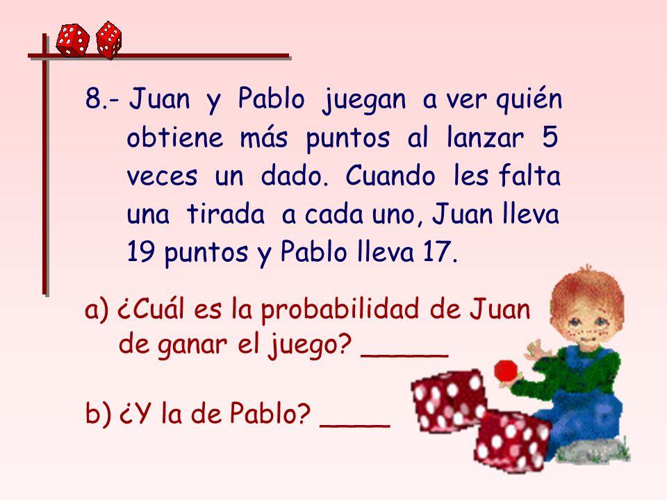 8.- Juan y Pablo juegan a ver quién