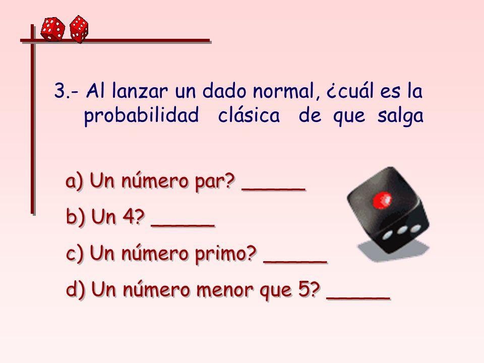 3.- Al lanzar un dado normal, ¿cuál es la