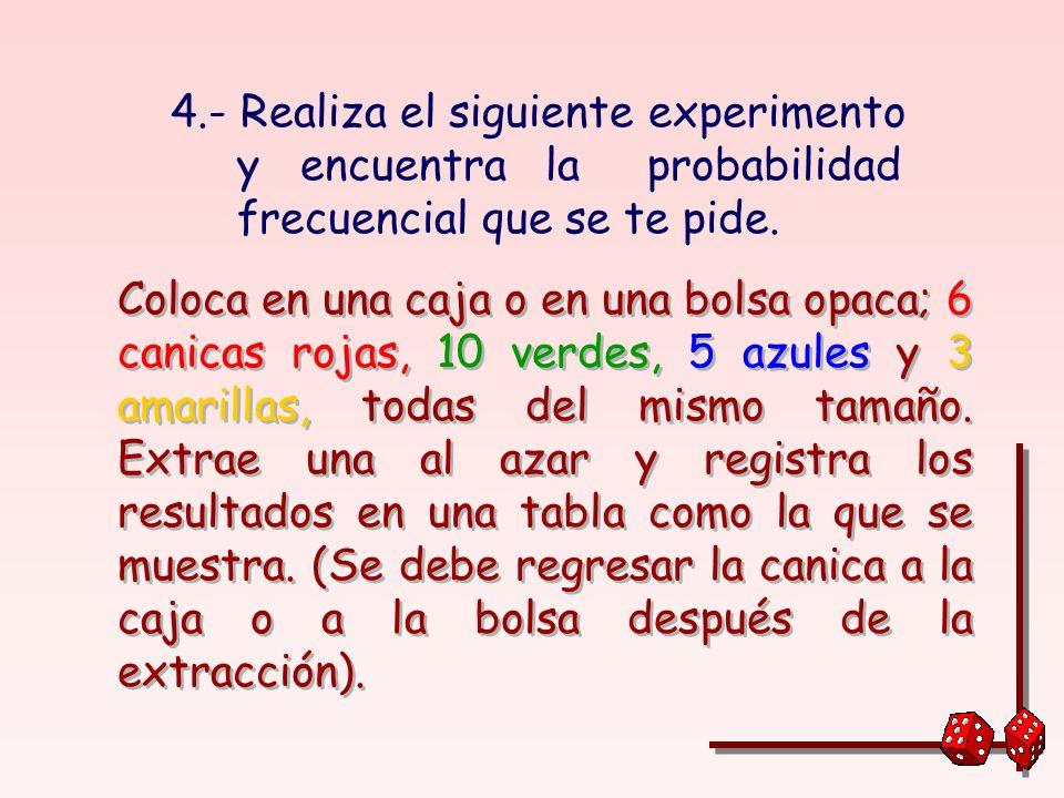4.- Realiza el siguiente experimento y encuentra la probabilidad frecuencial que se te pide.