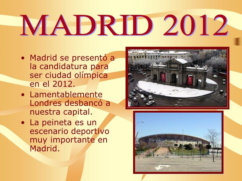 MADRID 2012 Madrid se presentó a la candidatura para ser ciudad olímpica en el 2012. Lamentablemente Londres desbancó a nuestra capital.