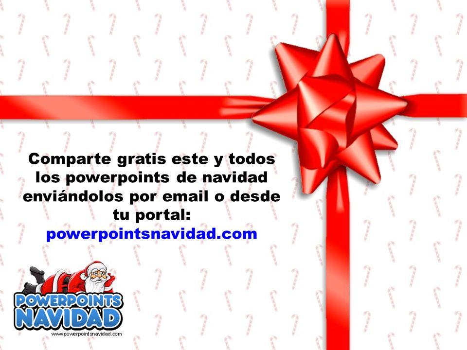 Comparte gratis este y todos los powerpoints de navidad enviándolos por email o desde tu portal: powerpointsnavidad.com
