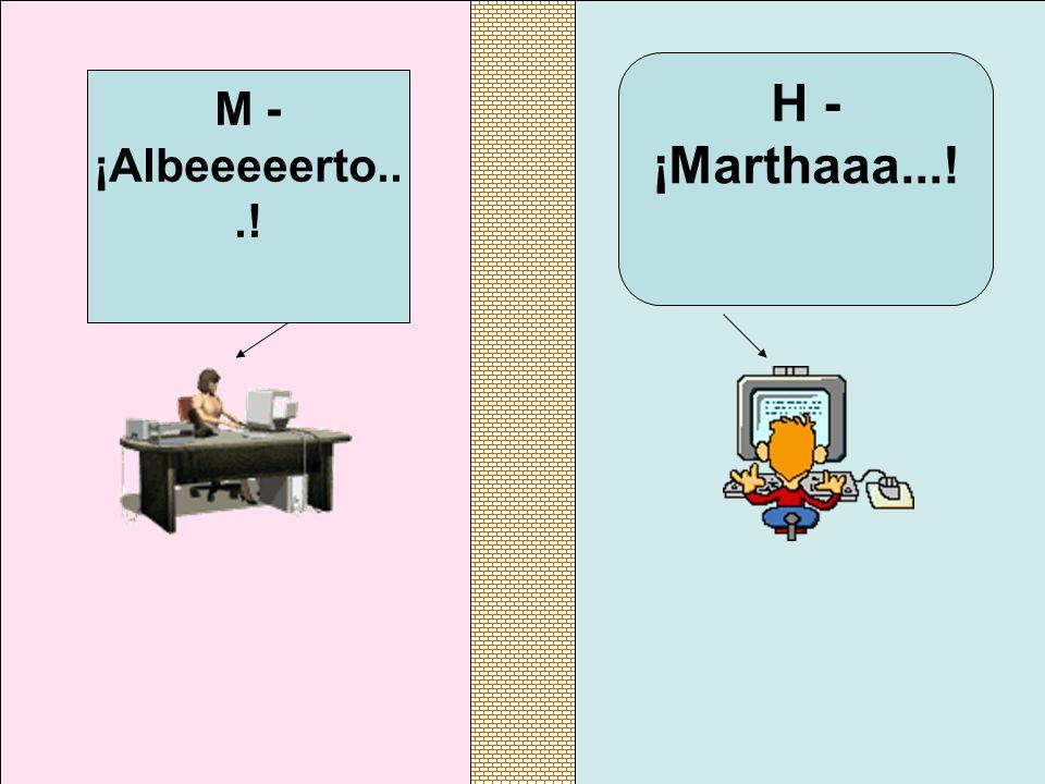 M - ¡Albeeeeerto...! H - ¡Marthaaa...!