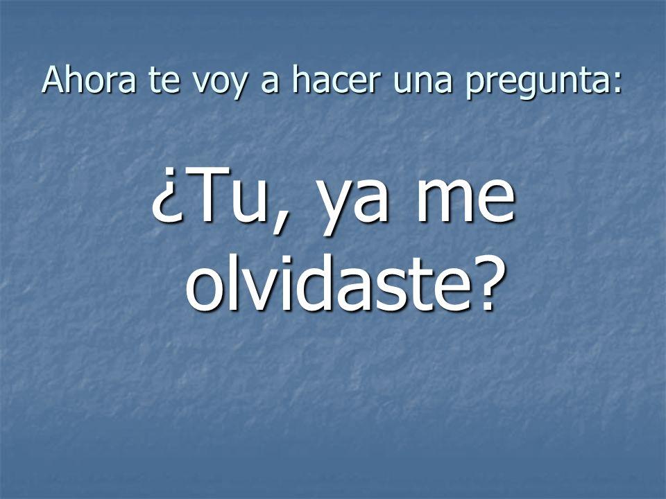 Ahora te voy a hacer una pregunta: