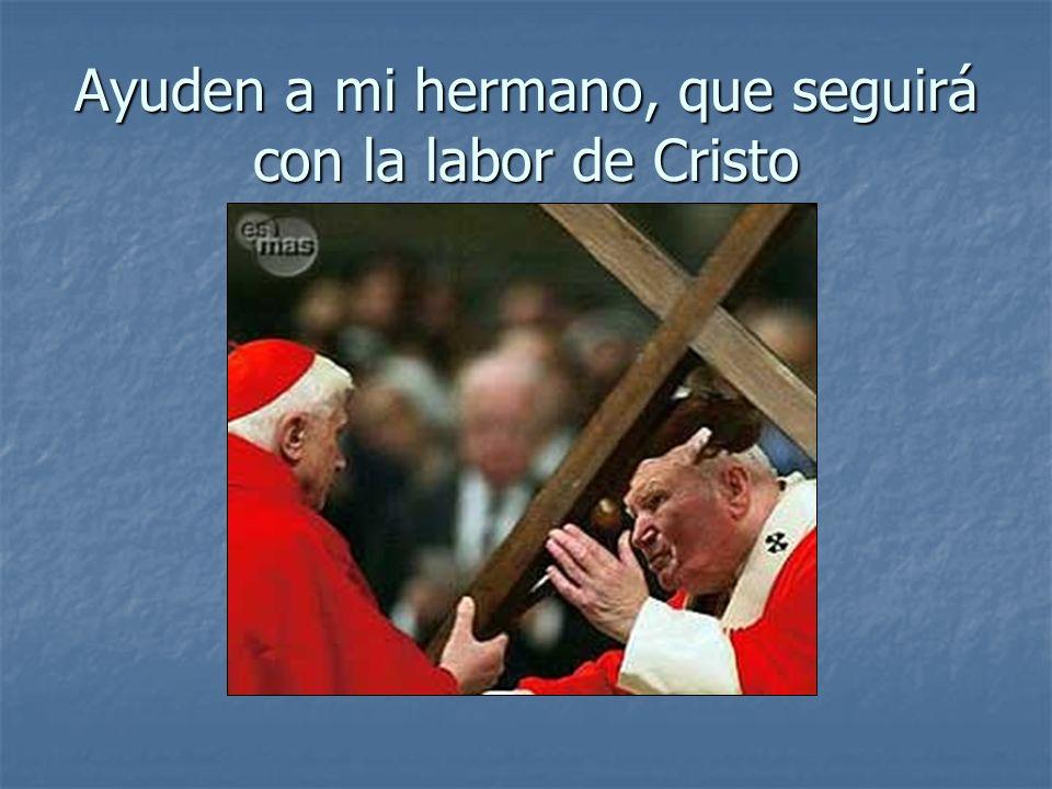 Ayuden a mi hermano, que seguirá con la labor de Cristo