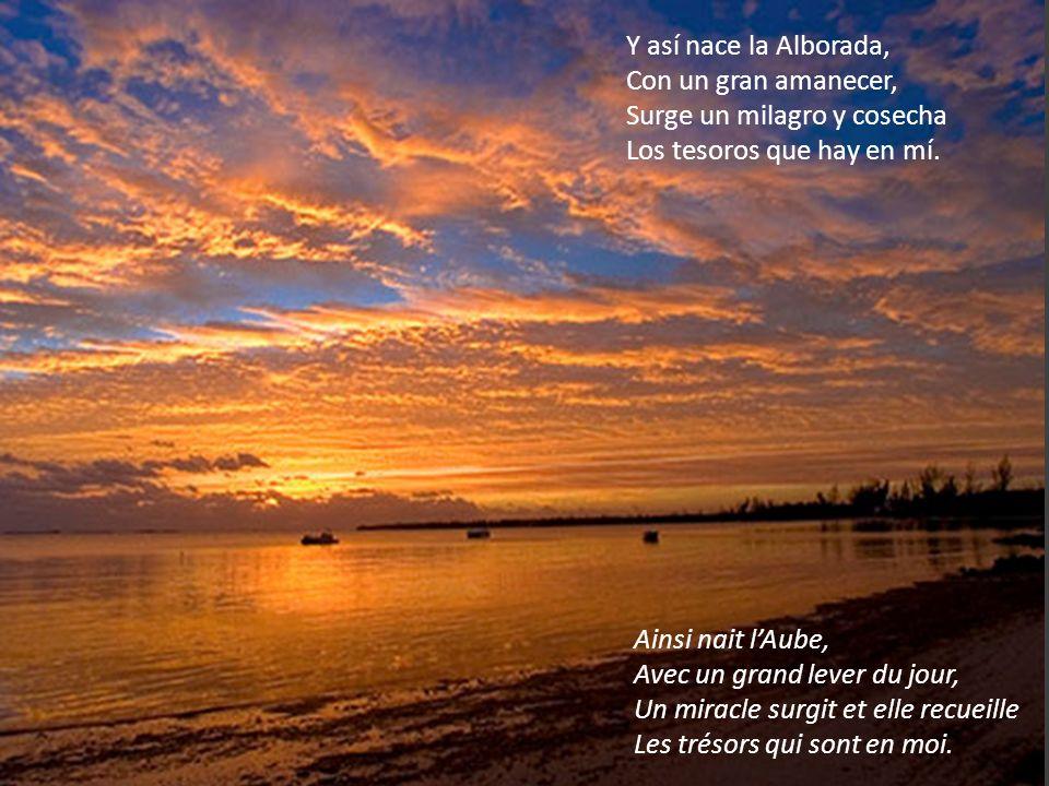 Y así nace la Alborada, Con un gran amanecer, Surge un milagro y cosecha Los tesoros que hay en mí.