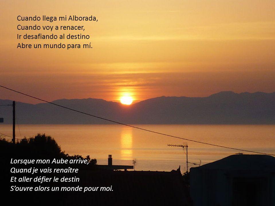Cuando llega mi Alborada, Cuando voy a renacer, Ir desafiando al destino Abre un mundo para mí.