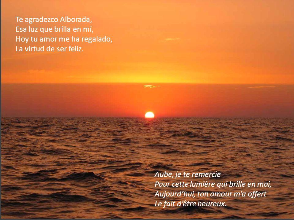 Te agradezco Alborada, Esa luz que brilla en mí, Hoy tu amor me ha regalado, La virtud de ser feliz.