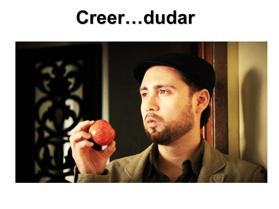 Creer…dudar