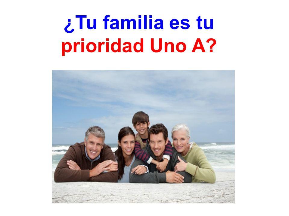 ¿Tu familia es tu prioridad Uno A