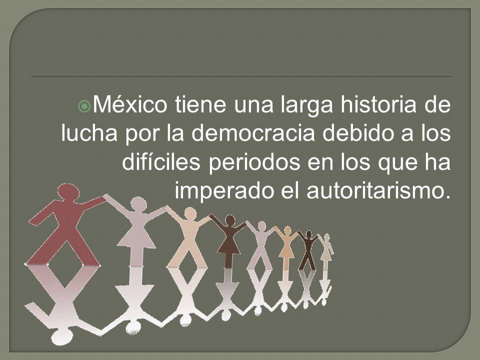 México tiene una larga historia de lucha por la democracia debido a los difíciles periodos en los que ha imperado el autoritarismo.