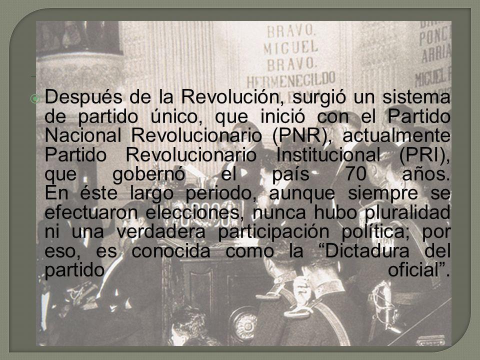 Después de la Revolución, surgió un sistema de partido único, que inició con el Partido Nacional Revolucionario (PNR), actualmente Partido Revolucionario Institucional (PRI), que gobernó el país 70 años.